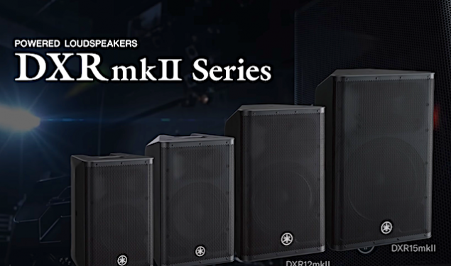 Yamaha Launches DXRmkII Powered Loudspeakers – Higher Performance , Lighter Package